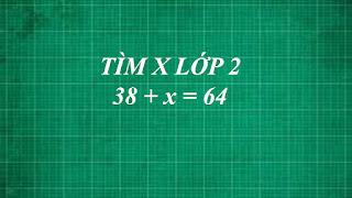 Cách giải bài toán tìm x lớp 2 biết 38+x=64 | học online lớp 2 môn toán | thằng thầy lợi