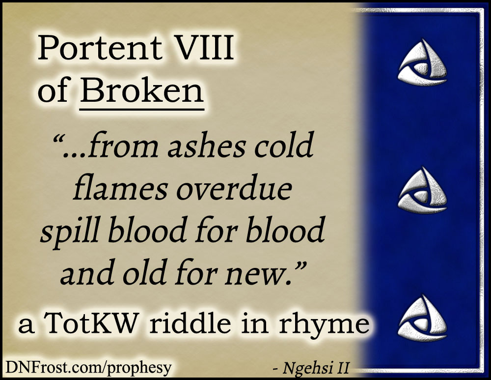 Portent VIII of Broken: from ashes cold flames overdue www.DNFrost.com/prophesy #TotKW A riddle in rhyme by D.N.Frost @DNFrost13 Part of a series.
