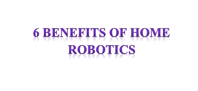 6 Benefits Of Home Robotics