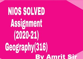 GEOGRAPHY (316)   NIOS FREE SOLVED ASSIGNMENTS (2020-21)   TMA-20-21