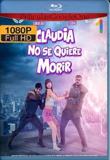 Claudia no se quiere morir (2019) [1080p Web-DL] [Latino-Inglés][Google Drive] chapelHD