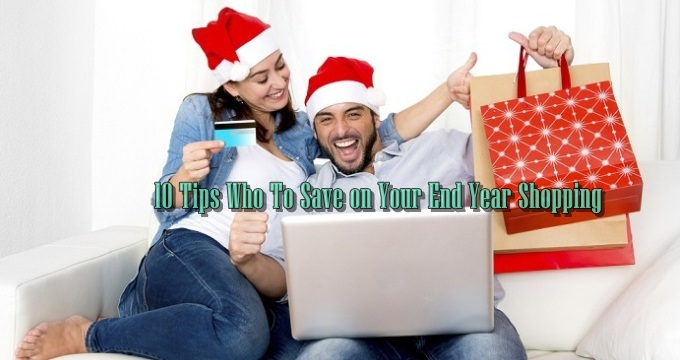 Top 10 Tips Who To Save on Your End Year Shopping