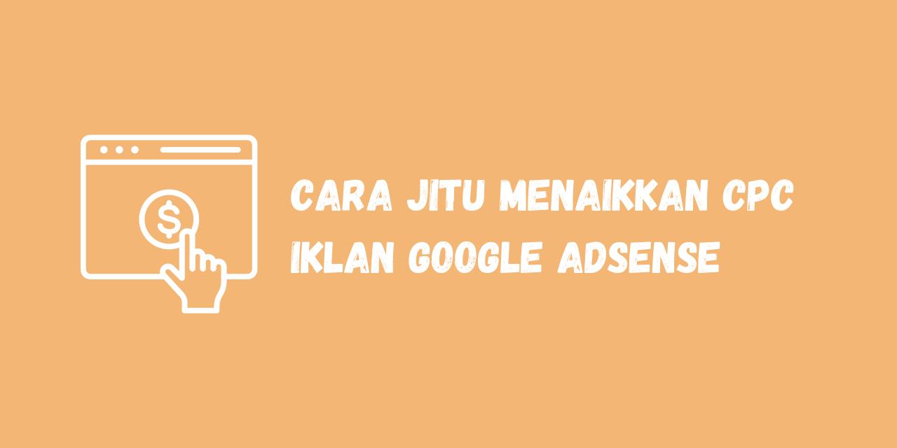 Cara Jitu Menaikkan CPC Google Adsense Blog Indonesia