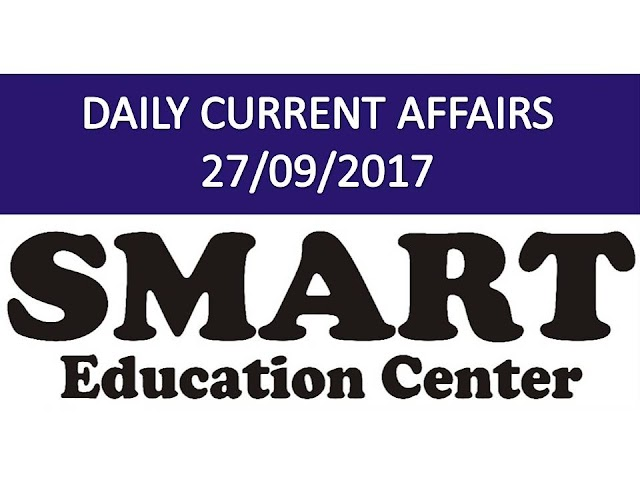 DAILY CURRENT AFFAIRS 27/09/2017 BY SMART EDUCATION CENTER GANDHINAGAR