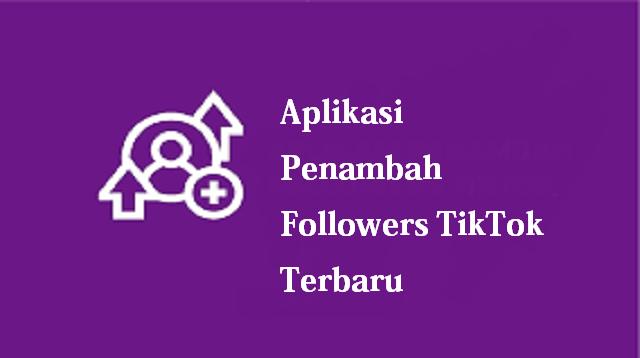 Aplikasi Penambah Followers Tiktok