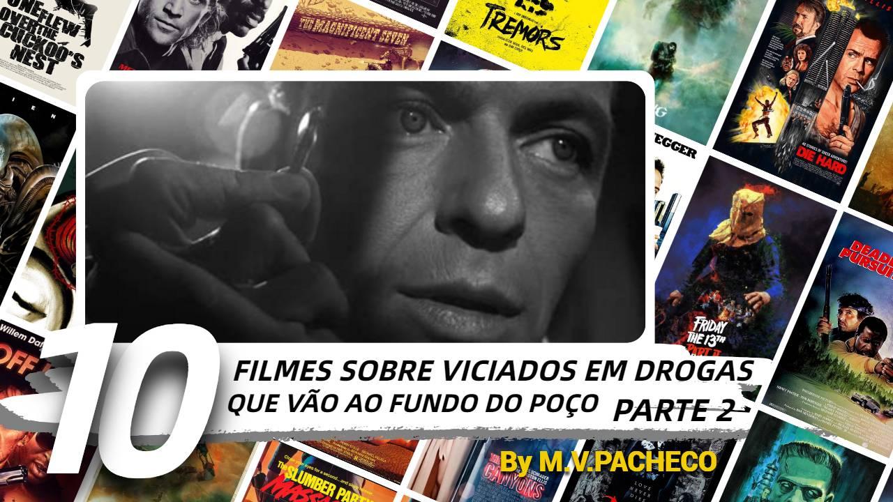 10 FILMES SOBRE VICIADOS EM DROGAS QUE VÃO AO FUNDO DO POÇO - PARTE 2