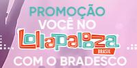 Promoção Você no Lollapalooza com o Bradesco bradescolollabr.com.br