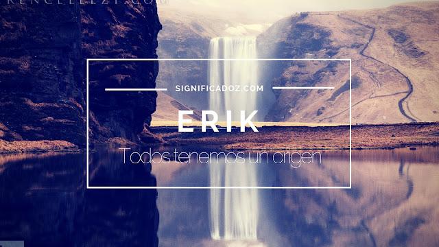 Significado y Origen del Nombre Erik ¿Que Significa?