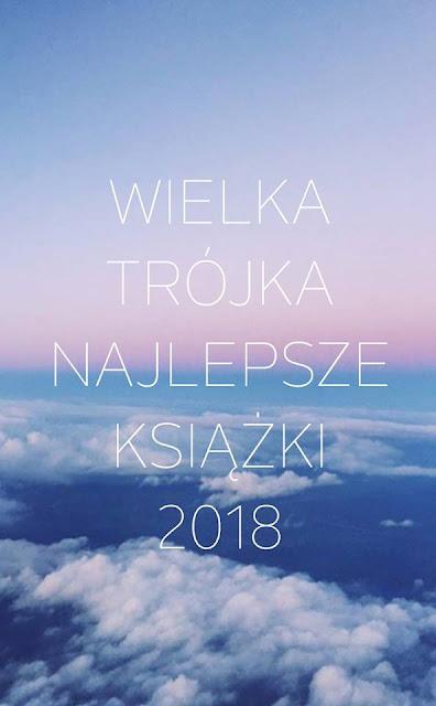 WIELKA TRÓJKA- NAJLEPSZE KSIĄŻKI 2018