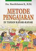 Judul : METODE PENGAJARAN DI TAMAN KANAK-KANAK Pengarang : Dra. Moeslichatoen R., M.Pd. Penerbit : Rineka Cipta