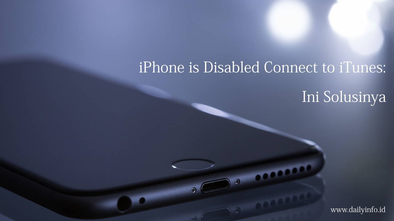 iPhone is Disabled Connect to iTunes: Ini Solusinya