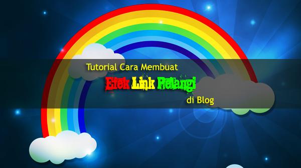 Tutorial Cara Membuat Efek Link Pelangi di Blog