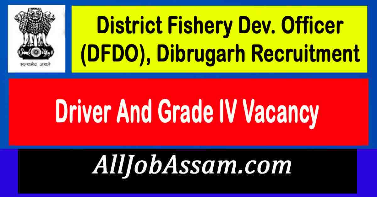 DFDO Dibrugarh Recruitment 2021 – 4 Driver And Grade IV Vacancy