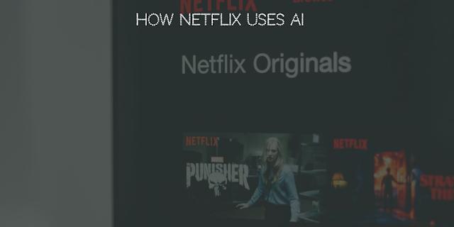 How Netflix uses AI