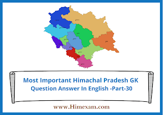 Most Important Himachal Pradesh GK Question Answer In English -Part-30