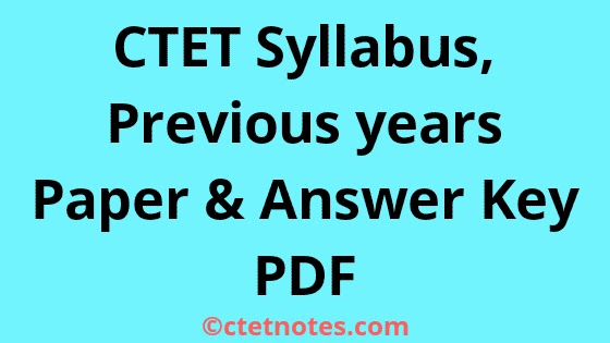 CTET Syllabus, previous year Question Papers and Answer keys PDF  CTET Syllabus