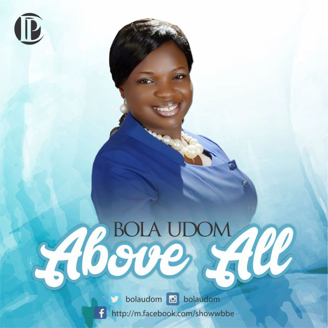 Music: Above All – Bola Udom