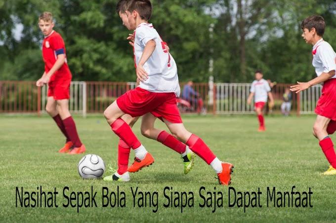 Nasihat Sepak Bola Yang Siapa Saja Dapat Manfaat