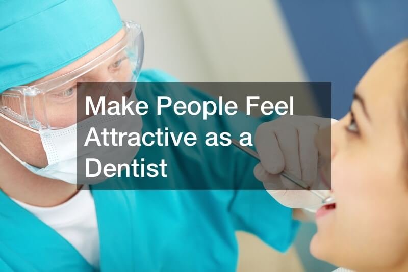 Make People Feel Attractive as a Dentist