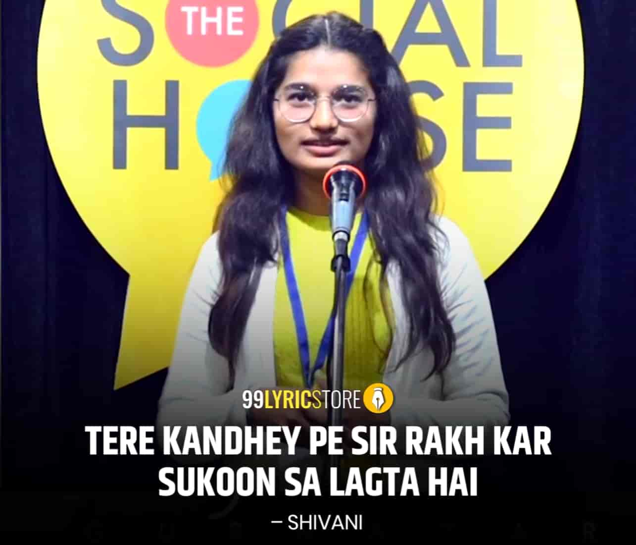 About This Poetry :- This beautiful love poetry  'Tere Kandhey Pe Sir Rakh kar Sukoon Sa Lagta Hai' for The Social House is presented by Shivani and also written by her which is very beautiful a piece.