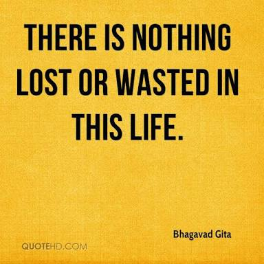 There is nothing lost or wasted in this life.
