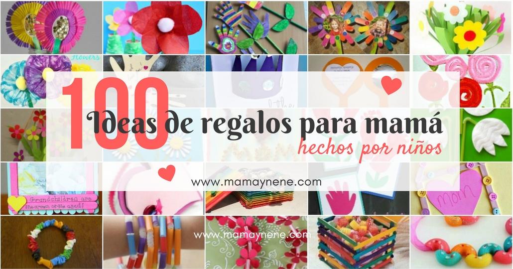 100 IDEAS DE REGALOS PARA MAMÁ, HECHOS POR NIÑOS