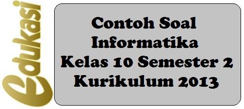 Contoh Soal Informatika Kelas 10 Semester 2 Kurikulum 2013 Part 2