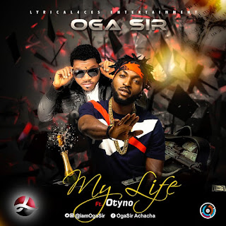 MUSIC: Oga Sir - My Life Ft. Otyno