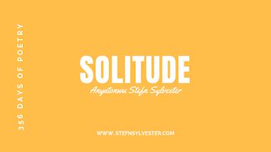 Solitude | Stefn Sylvester Anyatonwu