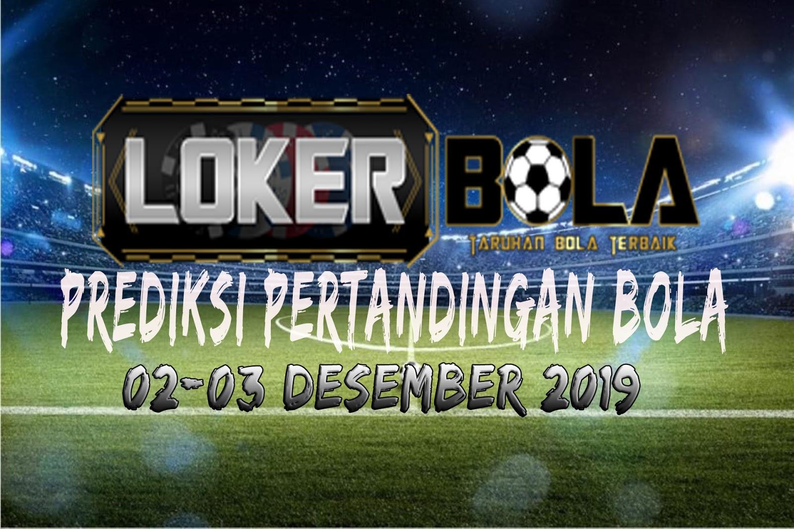 PREDIKSI PERTANDINGAN BOLA 02 – 03 DESEMBER 2019