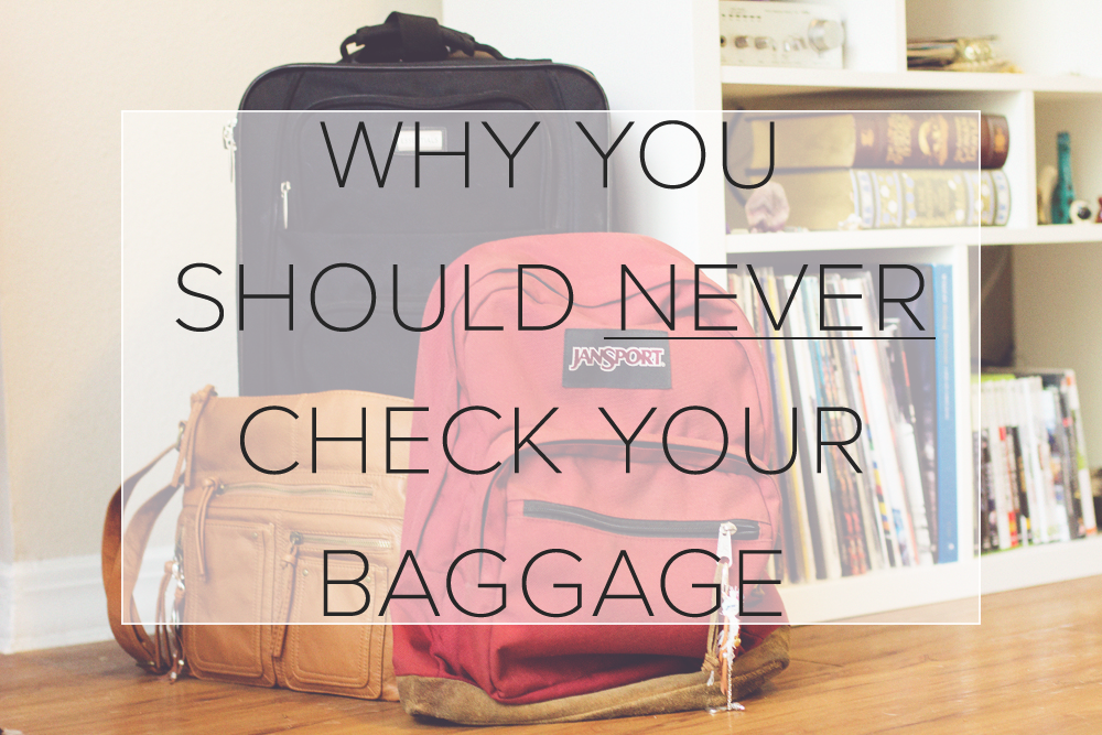 Why You Should Never Check Your Baggage - Wanderful Soul
