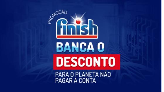 Promoção Finish Banca o Desconto para o Planeta não Pagar a Conta