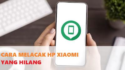 cara melacak hp xiaomi yang hilang dengan email, whatsapp, mi akun, nomor telepon, dalam keadaan mati