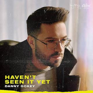 LYRICS: Haven't Seen It Yet - Danny Gokey