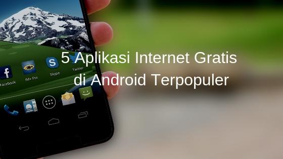 5 Aplikasi Internet Gratis di Android Terpopuler
