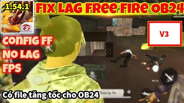 Bản FIX LAG FREE FIRE OB24 Và FILE Tăng Tốc OB24 Giảm LAG, Văng Và Đứng Hình Máy Yếu
