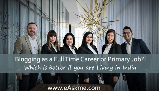Blogging as a Full Time Career or Primary Job? Which is better if you are Living in India: eAskme