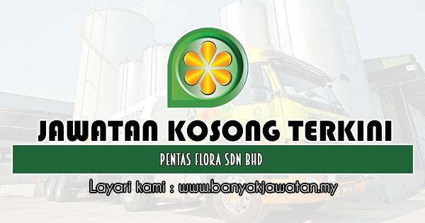 Kerja Kosong 2019 Pentas Flora Sdn Bhd