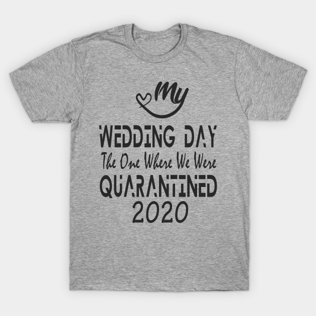 My Wedding Day The One Where We Were Quarantined 2020 Black Series T-Shirt