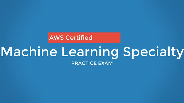 AWS Certified Machine Learning Specialty: Full Practice Exam