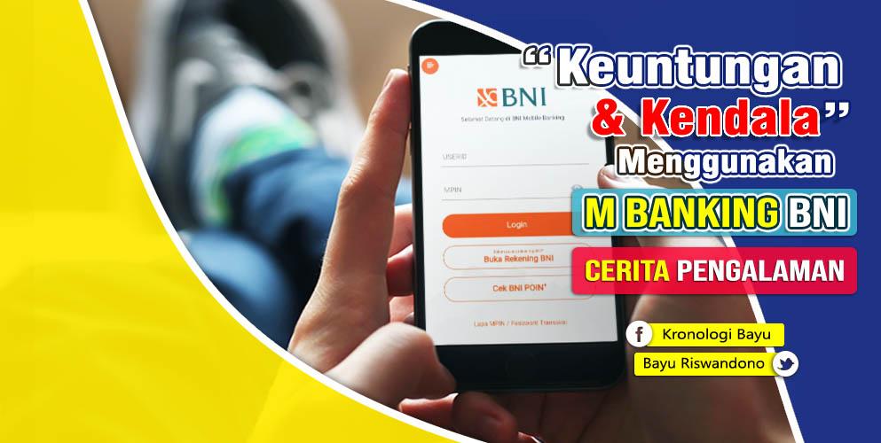 Pengalaman memakai bni m banking, Keuntungan menggunakan Mobile Banking BNI,Manfaat memakai M-Banking, Masalah dan Kendala BNI Mobile Banking apa saja