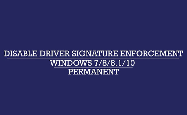 Cara Disable Driver Signature Enforcement secara permanent di Windows 7/8/8.1/10
