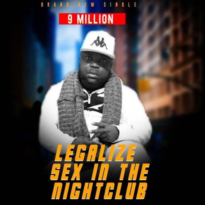 DOWNLOAD MP3: 9Million – Legalize Sex In The Nightclub