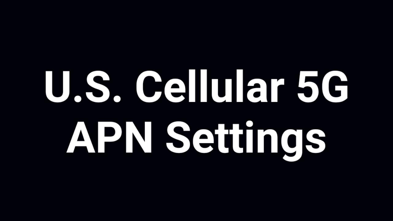 U.S. Cellular 5G APN Settings