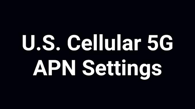 U.S. Cellular 5G APN Settings 2021 July