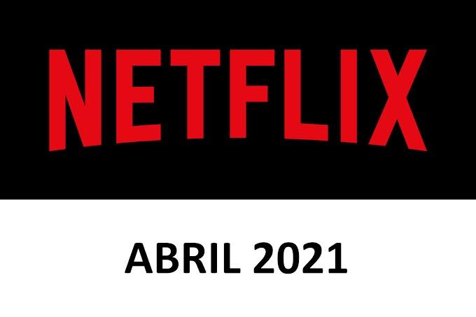 Novedades y Estrenos de Netflix España Abril 2021
