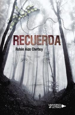 Portada de la novela Recuerda de Rubén Aído Cherbuy, donde se ve un bosque con niebla y, al lo lejos, una figura humana. En la niebla se puede observar la cara de una mujer.