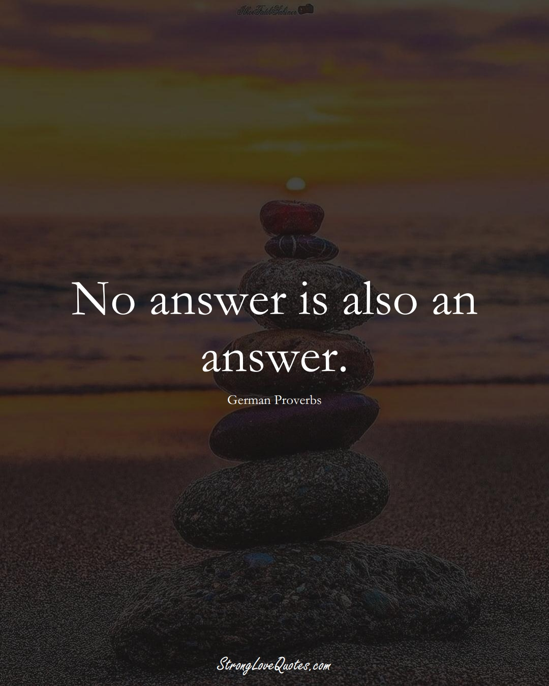 No answer is also an answer. (German Sayings);  #EuropeanSayings