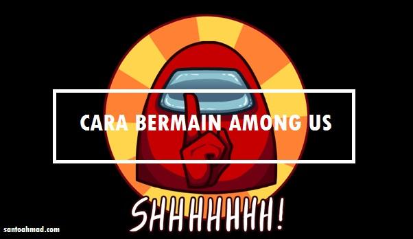 Cara Bermain Among Us