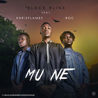 "MUSIC: Black Blinx- ""Mu Ne"" Ft B.O.C & Khris Flamez 